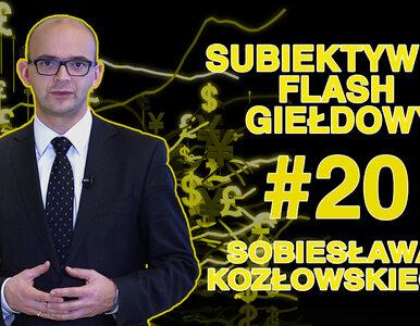 Subiektywny Flash Giełdowy Sobiesława Kozłowskiego #20